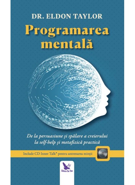 Programarea mentala. De la persuasiune si spalare a creierului la self-help si metafizica practica (editie revizuita + CD) de Dr. Eldon Taylor