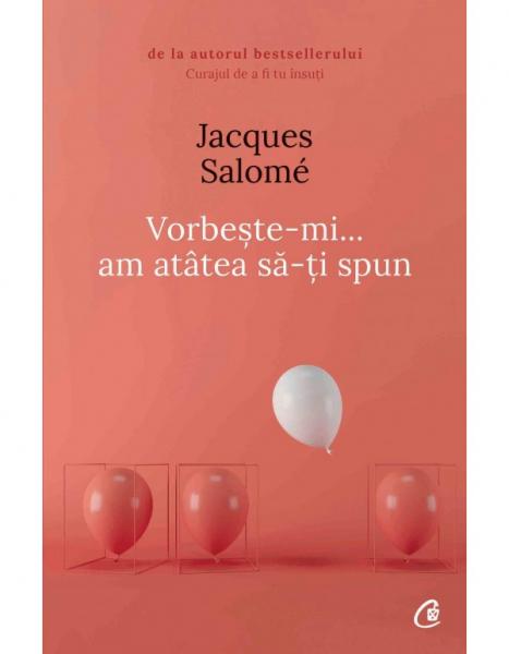 Vorbeste-mi, am atatea sa-ti spun - Editia a V-a de Jacques Salome