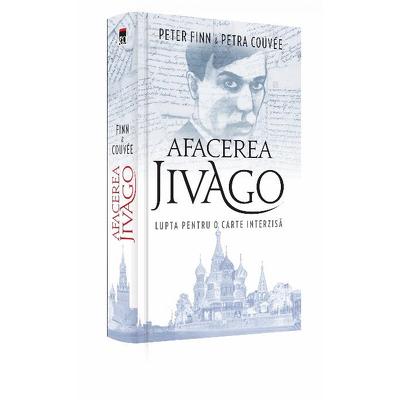 Afacerea Jivago - lupta pentru o carte interzisa de Peter Finn & Petra Couvee