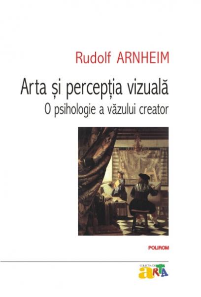 Arta si perceptia vizuala: o psihologie a vazului creator de Rudolf Arnheim