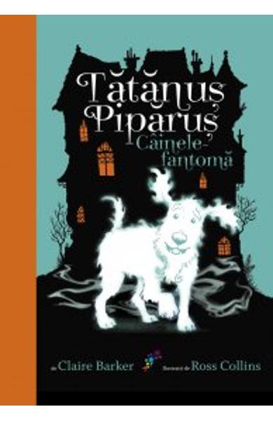 Cainele-fantoma - Tatanus Piparus - volumul 1 de Claire Barker