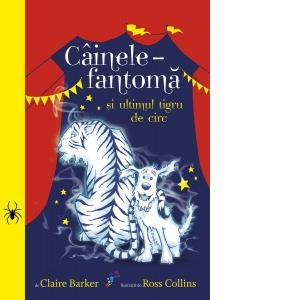 Cainele-fantoma si ultimul tigru de circ – volumul 2 de Claire Barker