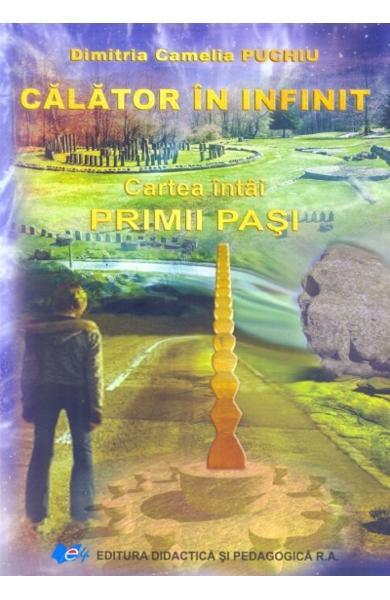 Calator in infinit. Cartea intai: Primii pasi de Dimitria Camelia Puchiu