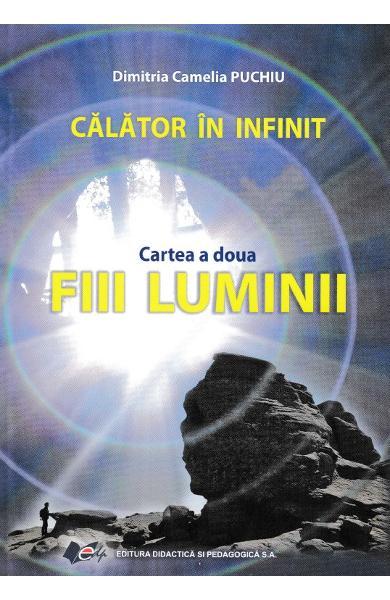 Calator in infinit. Cartea a doua: Fiii luminii de Dimitria Camelia Puchiu
