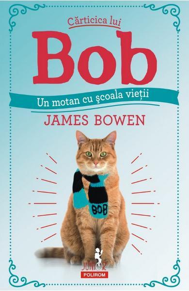 Carticica lui Bob, un motan cu scoala vietii de James Bowen