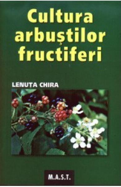 Cultura arbustilor fructiferi de Lenuta Chira