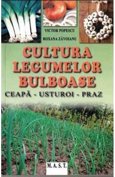 Cultura legumelor bulboase de Victor Popescu, Roxana Zavoianu