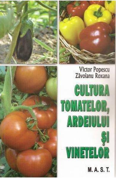 Cultura tomatelor, ardeiului si vinetelor de Victor Popescu, Zavoianu Roxana