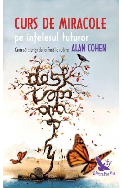 Curs de miracole pe intelesul tuturor de Alan Cohen