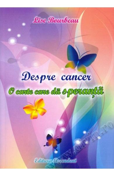 Despre cancer. O carte care da speranta de Lise Bourbeau