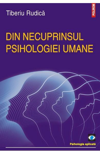 Din necuprinsul psihologiei umane de Tiberiu Rudica