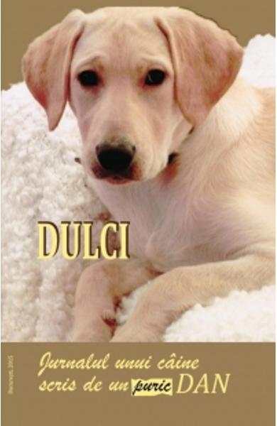 Dulci - Jurnalul unui caine scris de un Puric Dan de Dan Puric