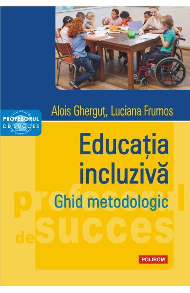 Educatia incluziva. Ghid metodologic de Alois Ghergut, Luciana Frumos