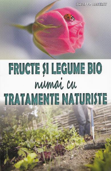 Fructe si legume bio numai cu tratamente naturiste de Philippe Asseray