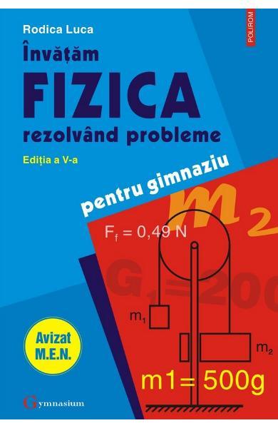 Invatam fizica rezolvand probleme pentru gimnaziu ed.5 de Rodica Luca