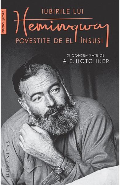 Iubirile lui Hemingway povestite de el insusi de A.E. Hotchner