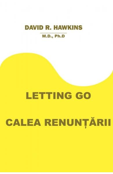 Letting Go. Calea renuntarii de David R. Hawkins