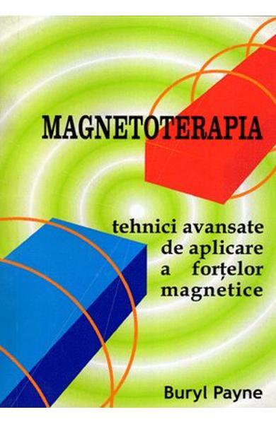 Magnetoterapia. Tehnici avansate de aplicare a fortelor magnetice de Buryl Payne