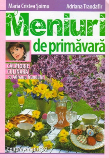 Meniuri de primavara – Calatorie culinara cu Adriana Trandafir de Maria Cristea Soimu, Adriana Trandafir