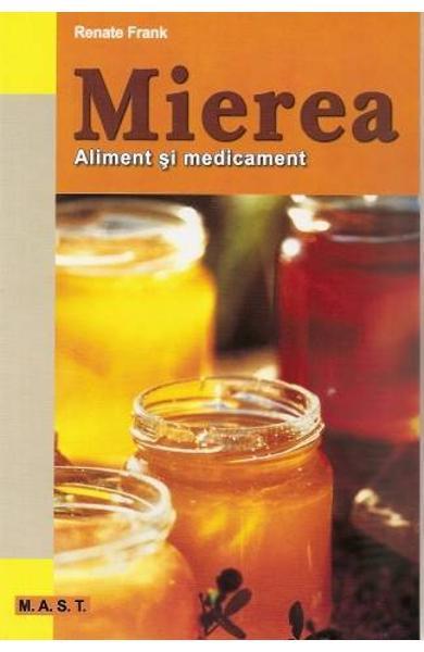 Mierea, aliment si medicament de Renate Frank