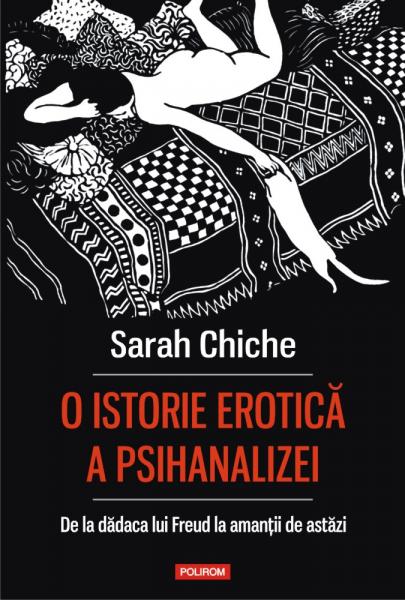 O istorie erotica a psihanalizei de Sarah Chiche