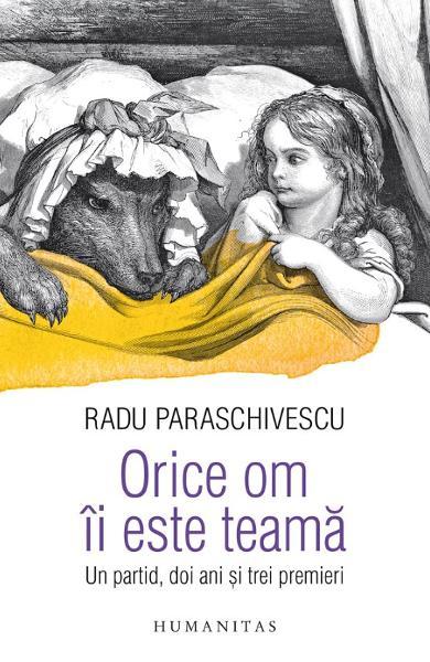 Orice om ii este teama. Un partid, doi ani si trei premieri de Radu Paraschivescu