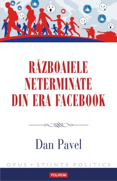 Razboaiele neterminate din era Facebook de Dan Pavel