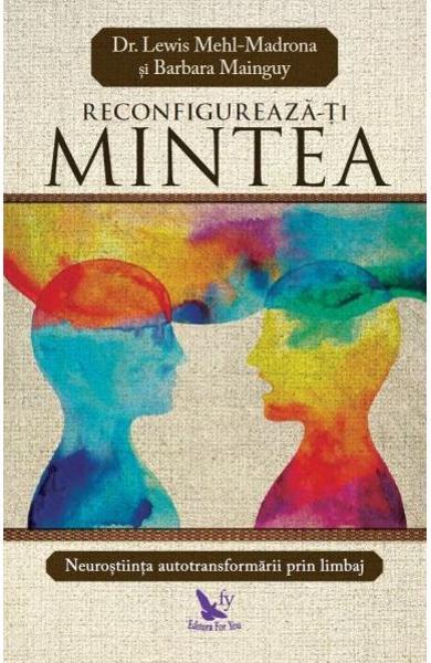 Reconfigureaza-ti mintea de Lewis Mehl-Madrona, Barbara Mainguy