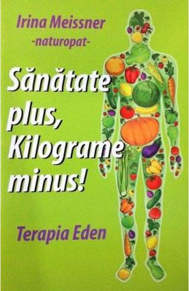 Sanatate plus, kilograme minus! de Irina Meissner