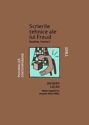 Scrierile tehnice ale lui Freud. Seminar. Cartea I de Jacques Lacan