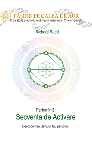Cheia genelor: calea de aur - secventa de activare de Richard Rudd