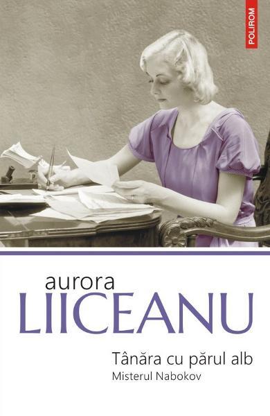 Tanara cu parul alb. Misterul Nabokov de Aurora Liiceanu