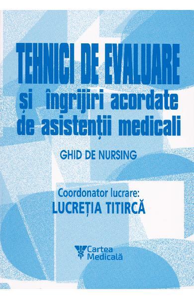 Tehnici de evaluare si ingrijiri acordate de asistentii medicali de Lucretia Titirca