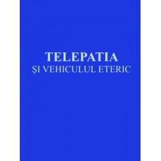 Telepatia Si Vehiculul Eteric de Alice A. Bailey