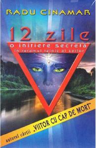 12 zile. O initiere secreta in taramul tainic al zeilor de Radu Cinamar
