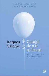 Curajul de a fi tu insuti ed. 4 de Jacques Salome