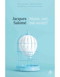 Mami, tati, ma auziti? Pentru o mai buna intelegere a copilului - Editia a V-a de Jacques Salome