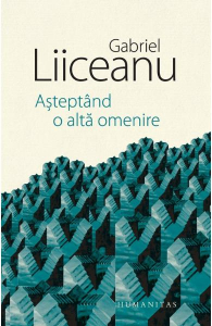 Asteptand o alta omenire de Gabriel Liiceanu