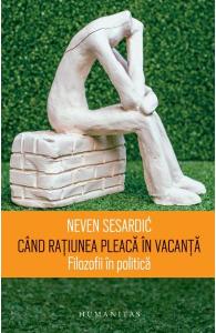 Cand ratiunea pleaca in vacanta de Neven Sesardic