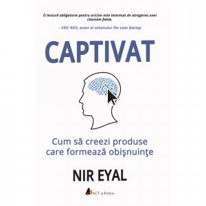 Captivat: Cum sa creezi produse care formeaza obisnuinte de Nir Eyal
