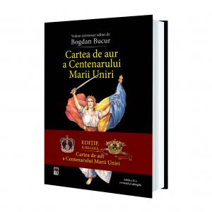 Cartea de aur a Centenarului Marii Uniri, Editia jubiliara de Bogdan Bucur