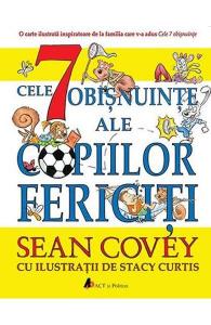 Cele 7 obisnuinte ale copiilor fericiti de Sean Covey, Stacy Curtis