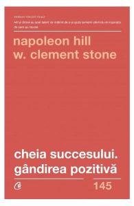 Cheia succesului. Gandirea pozitiva de Napoleon Hill, W. Clement Stone