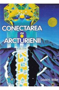 Conectarea cu Arcturienii de David K. Miller