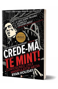 Crede-ma, te mint! Confesiunile unui manipulator media de Ryan Holiday