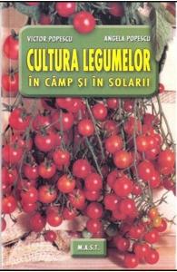 Cultura legumelor in camp si in solarii de Victor Popescu, Angela Popescu