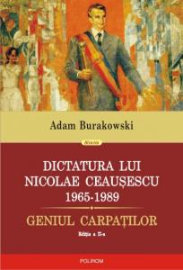 Dictatura lui Nicolae Ceausescu (1965-1989). Geniul Carpatilor (editia a II-a revazuta si adaugita)