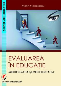 Evaluarea in educatie. Meritocratia si mediocritatea de Marin Manolescu