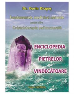 Fundamentele medicinei naturale partea III. Cristaloterapia psihocauzala. Enciclopedia pietrelor vindecatoare de Dorin Dragos