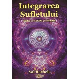 Integrarea Sufletului. Editia 1 revizuita si adaugita de Sal Rachele